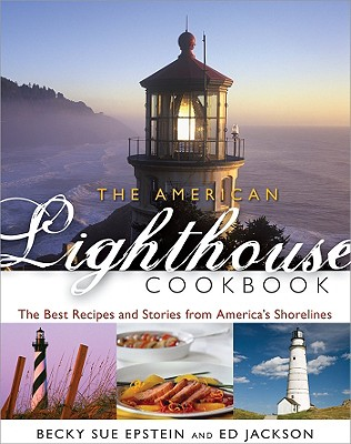 The American Lighthouse Cookbook: The Best Recipes and Stories from America's Shorelines - Epstein, Becky S, and Jackson, Ed