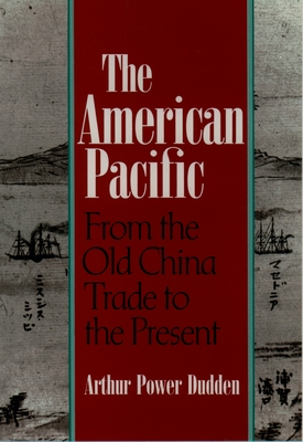 The American Pacific: From the Old China Trade to the Present - Dudden, Arthur Power