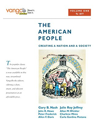The American People, Volume One to 1877: Creating a Nation and a Society - Nash, Gary B (Editor), and Jeffrey, Julie Roy (Editor), and Howe, John R (Editor)
