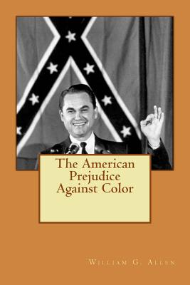 The American Prejudice Against Color - Allen, William G