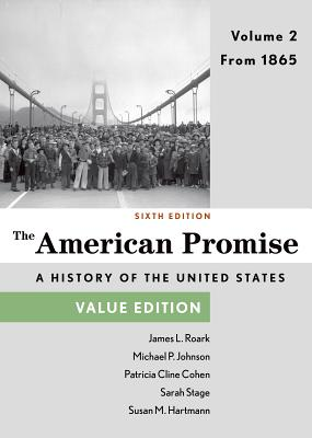 The American Promise, Value Edition, Volume 2: From 1865 - Roark, James L, and Johnson, Michael P, and Cohen, Patricia Cline