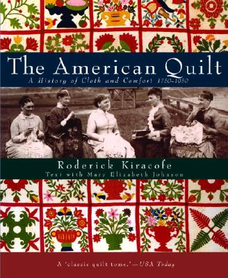 The American Quilt: A History of Cloth and Comfort 1750-1950 - Kiracofe, Roderick, and Risedorph, Sharon (Photographer), and Stark, Adriane (Designer)