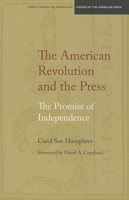 The American Revolution and the Press: The Promise of Independence - Humphrey, Carol Sue, and Copeland, David (Foreword by)
