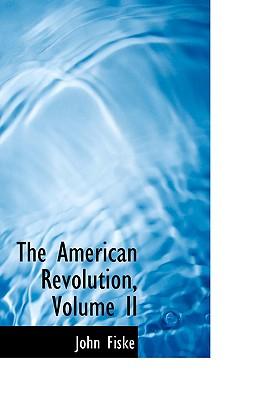 The American Revolution, Volume II - Fiske, John