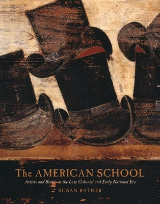 The American School: Artists and Status in the Late Colonial and Early National Era - Rather, Susan