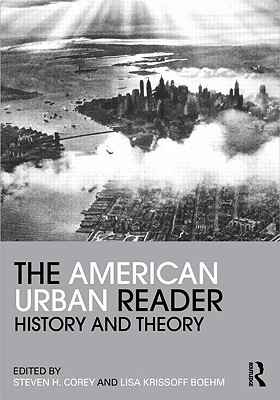 The American Urban Reader: History and Theory - Corey, Steven H (Editor)