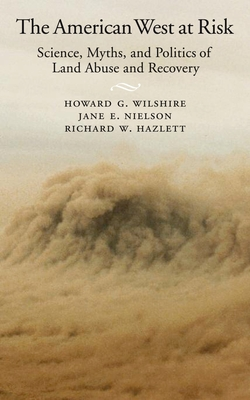 The American West at Risk: Science, Myths, and Politics of Land Abuse and Recovery - Wilshire, Howard G