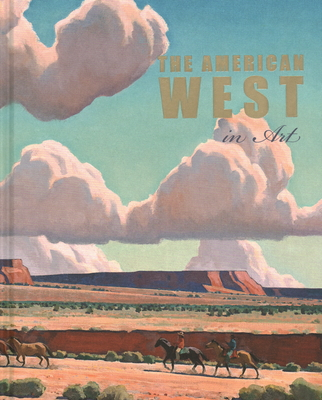 The American West in Art: Selections from the Denver Art Museum - Smith, Thomas Brent (Text by), and Henneman, Jennifer R. (Text by), and Doss, Erika (Text by)