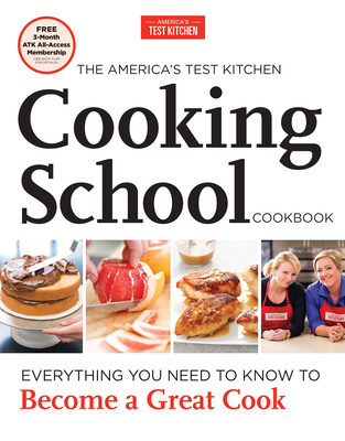 The America's Test Kitchen Cooking School Cookbook - Editors at America's Test Kitchen (Editor), and America's Test Kitchen (Editor)