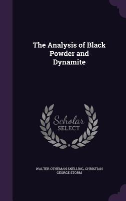 The Analysis of Black Powder and Dynamite - Snelling, Walter Otheman