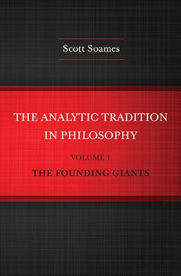 The Analytic Tradition in Philosophy, Volume 1: The Founding Giants - Soames, Scott