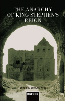 The Anarchy of King Stephen's Reign - King, Lowell, and King, Edmund (Editor)