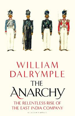 The Anarchy: The Relentless Rise of the East India Company - Dalrymple, William