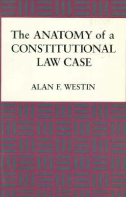 The Anatomy of a Constitutional Law Case - Westin, Alan