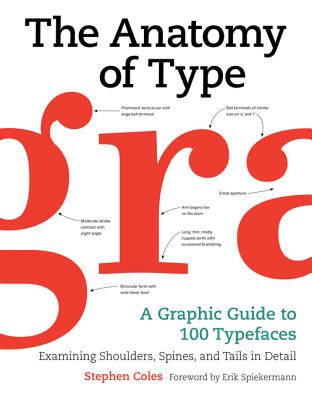 The Anatomy of Type: A Graphic Guide to 100 Typefaces - Coles, Stephen