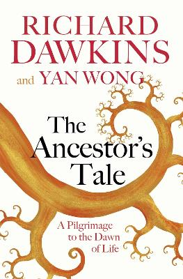 The Ancestor's Tale: A Pilgrimage to the Dawn of Life - Dawkins, Richard, and Wong, Yan