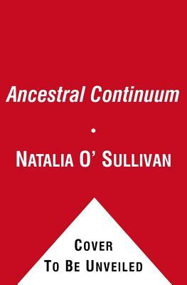 The Ancestral Continuum: Unlock the Secrets of Who You Really Are - O'Sullivan, Natalia, and Graydon, Nicola