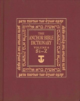 The Anchor Yale Bible Dictionary Volume 6: Si-Z - Freedman, David Noel