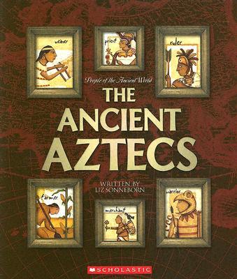 The Ancient Aztecs - Sonneborn, Liz