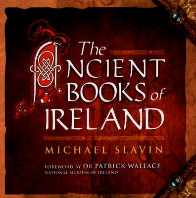 The Ancient Books of Ireland - Slavin, Michael