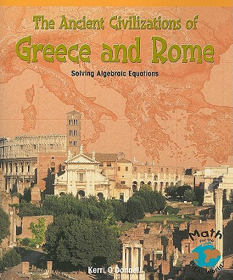 The Ancient Civilizations of Greece and Rome: Solving Algebraic Equations - O'Donnell, Kerri