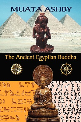 The Ancient Egyptian Buddha: The Ancient Egyptian Origins of Buddhism - Ashby, Muata