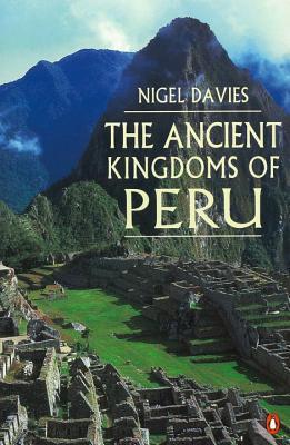 The Ancient Kingdoms of Peru - Davies, Nigel