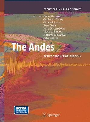 The Andes: Active Subduction Orogeny - Oncken, Onno (Editor), and Chong, Guillermo (Editor), and Franz, Gerhard, Dr. (Editor)