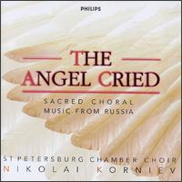 The Angel Cried: Sacred Choral Music from Russia - St. Petersburg Chamber Choir (choir, chorus); Nikolai Korniev (conductor)