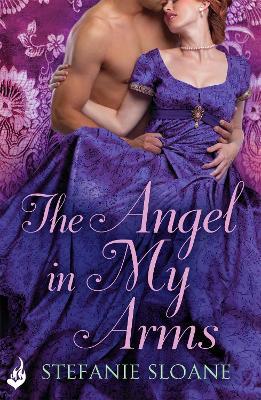 The Angel in My Arms: Regency Rogues Book 2 - Sloane, Stefanie