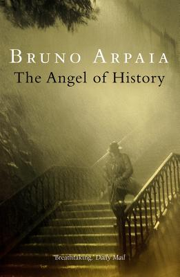 The Angel of History - Arpaia, Bruno, and Proctor, Minna (Translated by)