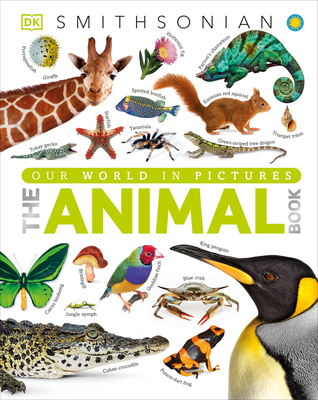 The Animal Book: A Visual Encyclopedia of Life on Earth - Burnie, David, and Smithsonian Institution (Contributions by)