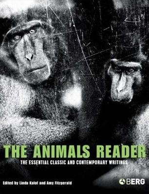 The Animals Reader: The Essential Classic and Contemporary Writings - Kalof, Linda (Editor)