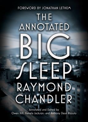 The Annotated Big Sleep - Chandler, Raymond, and Hill, Owen (Editor), and Jackson, Pamela (Editor)
