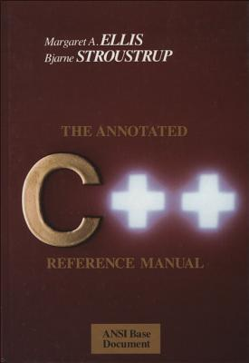The Annotated C++ Reference Manual - Ellis, Margaret, and Stroustrup, Bjarne