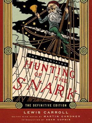 The Annotated Hunting of the Snark - Carroll, Lewis, and Gardner, Martin (Editor), and Gopnik, Adam (Introduction by)