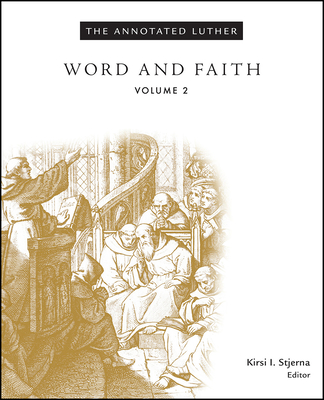 The Annotated Luther, Volume 2: Word and Faith - Stjerna, Kirsi I (Editor)
