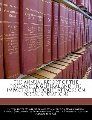 The Annual Report of the Postmaster General and the Impact of Terrorist Attacks on Postal Operations - United States Congress Senate Committee (Creator)