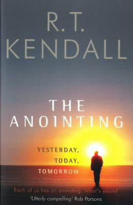 The Anointing: Yesterday, Today, Tomorrow - Kendall, R T, Dr.