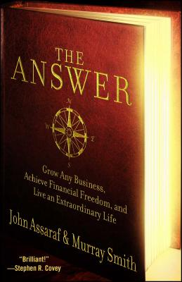 The Answer: Grow Any Business, Achieve Financial Freedom, and Live an Extraordinary Life - Assaraf, John, and Smith, Murray