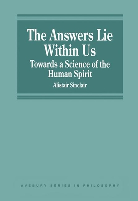 The Answers Lie Within Us: Towards a Science of the Human Spirit - Sinclair, Alistair