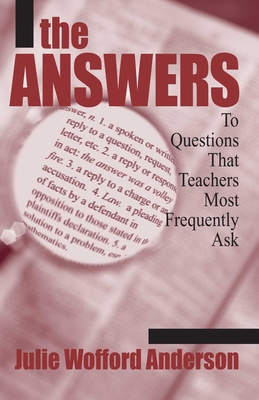 The Answers: To Questions That Teachers Most Frequently Ask - Anderson, Julie Wofford