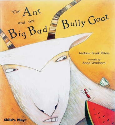 The Ant and the Big Bad Bully Goat - Fusek Peters, Andrew