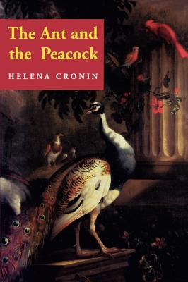 The Ant and the Peacock: Altruism and Sexual Selection from Darwin to Today - Cronin, Helena, and Maynard Smith, John (Foreword by)