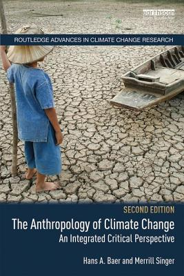 The Anthropology of Climate Change: An Integrated Critical Perspective - Baer, Hans A., and Singer, Merrill