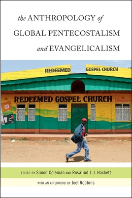 The Anthropology of Global Pentecostalism and Evangelicalism - Coleman, Simon, Professor (Editor), and Hackett, Rosalind I J (Editor), and Robbins, Joel (Afterword by)