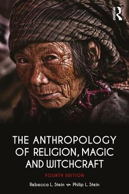 The Anthropology of Religion, Magic, and Witchcraft - Stein, Rebecca, and Stein, Philip L.