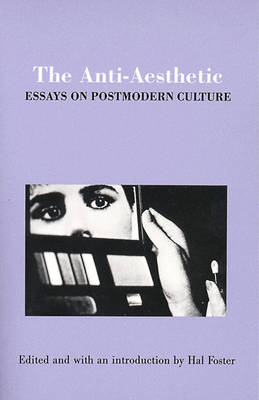 The Anti-Aesthetic: Essays on Postmodern Culture -