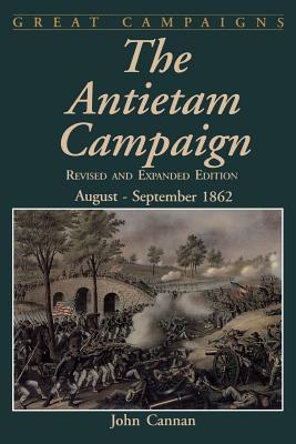 The Antietam Campaign: August-September 1862 - Cannan, John