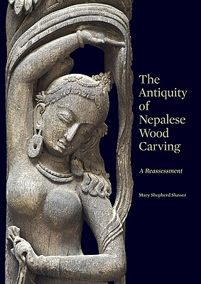 The Antiquity of Nepalese Wood Carving - Slusser, Mary, and Jett, Paul